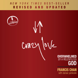 Crazy Love (Revised and Updated): Overwhelmed by a Relentless God (Unabridged) audiobook