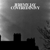 Jeremy Jay - Covered In Ivy