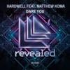 Dare You (feat. Matthew Koma) - Single (Radio Edit), Hardwell