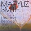 Listening Between the Worlds, Maryliz Smith