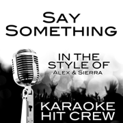 Say Something (In the Style of Alex & Sierra) [Karaoke Version] - Karaoke Hit Crew - Karaoke Hit Crew