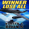William F. Brown - Winner Lose All: A Spy vs Spy Thriller (Unabridged) artwork