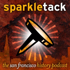 Cover image of San Francisco History Podcast – Sparkletack