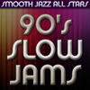 90's Slow Jams - Smooth Jazz All Stars