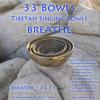 Tibetan Singing Bowls Breathe - 33bowls