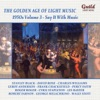The Golden Age of Light Music: The 1950s Volume 3 - Say It with Music ジャケット写真