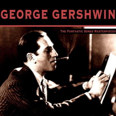 The Fantastic Songs Masterpieces - George Gershwin