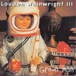 Loudon Wainwright III - Grown Man
