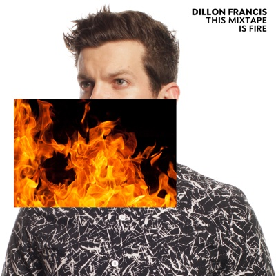 This Mixtape Is Fire - Dillon Francis album