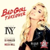 Bad Girl Takeover feat DJ Khaled Meek Mill Single