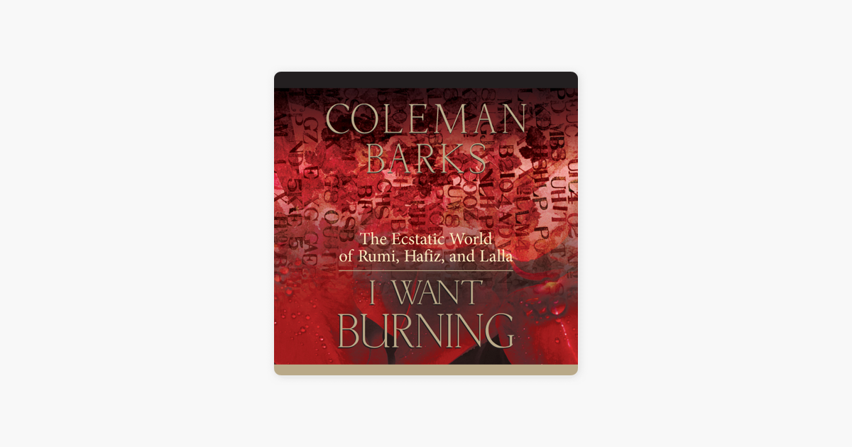 I Want Burning: The Ecstatic World of Rumi, Hafiz, and Lalla - Coleman Barks