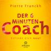 Pierre Franckh - Der 6-Minuten-Coach: Erfinde dich neu! artwork
