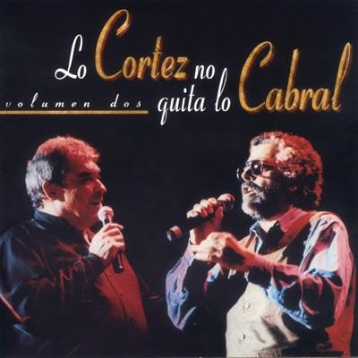 Lo Cortez No Quita Lo Cabral, Vol. 2 - Alberto Cortez