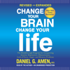 Change Your Brain, Change Your Life (Revised and Expanded): The Breakthrough Program for Conquering Anxiety, Depression, Obsessiveness, Lack of Focus, Anger, and Memory Problems (Unabridged) - Daniel G. Amen, M.D.