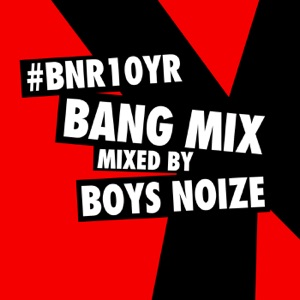 BNR10YR Bang Mix (Mixed by Boys Noize) Mp3 Download