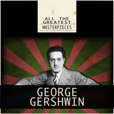 All the Greatest Masterpieces (Remastered) - George Gershwin
