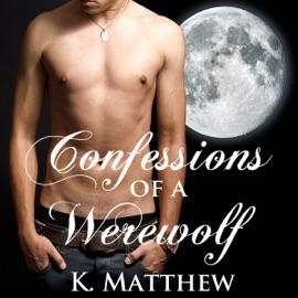 Confessions of a Werewolf: BBW Paranormal Erotic Romance, Werewolves & Curves (Unabridged) - K. Matthew mp3 listen download