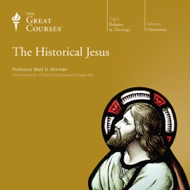 The Historical Jesus - The Great Courses & Bart D. Ehrman, M.Div., Ph.D., Princeton Theological Seminary mp3 listen download