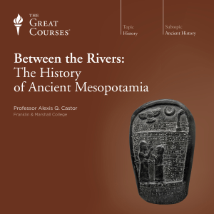 Between the Rivers: The History of Ancient Mesopotamia
