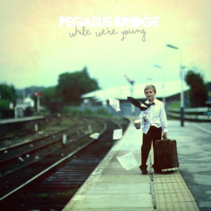Pegasus Bridge - While Were Young