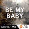 Be My Baby (WMTV 140 BPM Workout Mix) - Single