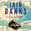 Iain Banks - Dead Air (Unabridged) artwork