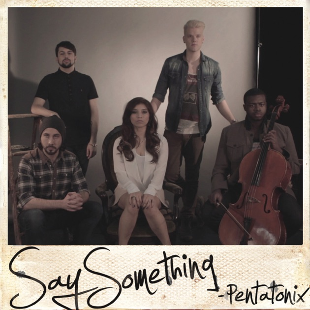 Say Something - Single by Pentatonix on Apple Music