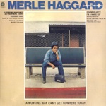 Merle Haggard & The Strangers - A Working Man Can't Get Nowhere Today