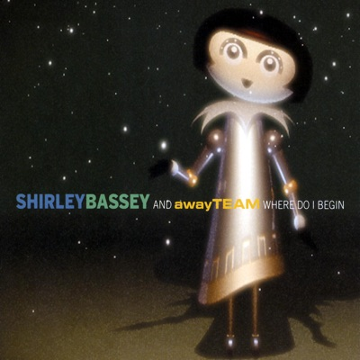 Where Do I Begin (Away Team Remix) - Single - Shirley Bassey