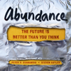 Steven Kotler & Peter H. Diamandis - Abundance: The Future Is Better Than You Think (Unabridged)  artwork