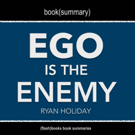 Book Summary: Ego Is the Enemy by Ryan Holiday (Unabridged) audiobook