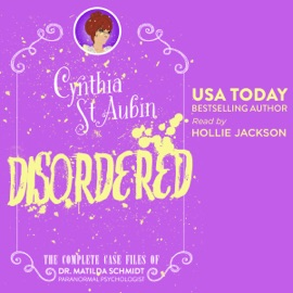 Disordered: The Complete Case Files of Dr. Matilda Schmidt, Paranormal Psychologist: The Case Files of Dr. Matilda Schmidt, Paranormal Psychologist Book 8 (Unabridged) - Cynthia St. Aubin mp3 listen download