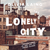 Olivia Laing - The Lonely City: Adventures in the Art of Being Alone (Unabridged)  artwork