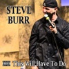 This Will Have to Do - Steve Burr