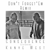 Don't Forget 'Em (Remix) [feat. Kanye West] - Single