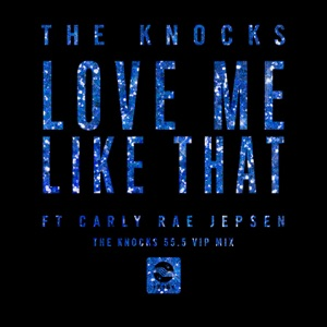 Love Me Like That (feat. Carly Rae Jepsen) [The Knocks 55.5 VIP Mix] - Single Mp3 Download