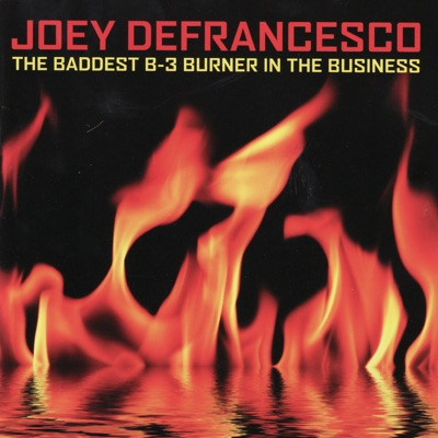 The Baddest B-3 Burner in the Business - Joey DeFrancesco