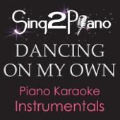 Dancing on My Own (Lower Key of B) [In the Style of Calum Scott] [Piano Karaoke Version]
