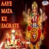 Aaye Mata Ke Jagrate