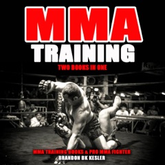 MMA Training: Two Books in One: MMA Training for Beginners, MMA Conditioning (Unabridged)