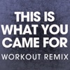 This Is What You Came For (Workout Mix) - Single - Power Music Workout