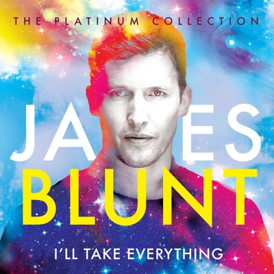 I'll Take Everything (The Platinum Collection) - James Blunt