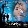 Shukriya (Original Motion Picture Soundtrack), Vishal-Shekhar, Himesh Reshammiya, Devendra-Yogendra & Raju Rao