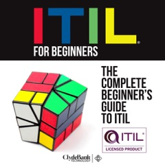 ITIL for Beginners: The Complete Beginner's Guide to ITIL (Unabridged)