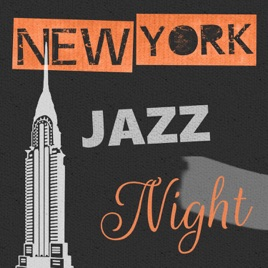 New York Jazz Night: The Best Jazz Instrumental Music (Saxophone, Guitar  and Piano) for Dinner Party, Cocktail Relaxation, Smooth Jazz Lounge,