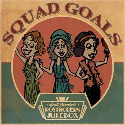 Squad Goals - Scott Bradlee's Postmodern Jukebox album