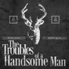 The Troubles of a Handsome Man - EP - The Troubles of a Handsome Man
