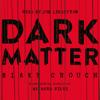 Blake Crouch - Dark Matter (Unabridged) bild