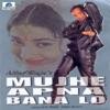 Mujhe Apna Bana Lo