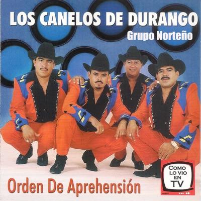 Orden de Aprenhension - Los Canelos de Durango